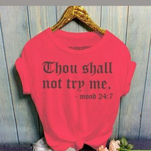 """Tops - NWOT T-shirt """"Thou Shall Not Try Me""""Mood 24/7"""